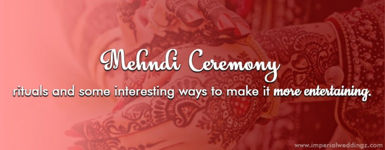 Mehndi Ceremony Rituals and Some Interesting Ways to make it More Entertaining